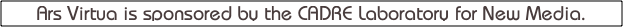 Ars Virtua is sponsored by the CADRE Laboratory for New Media.